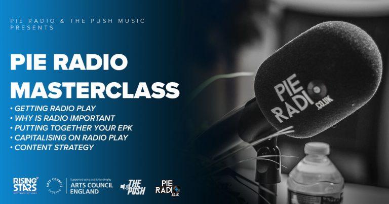 Pie Radio Masterclass: Getting Radio Play, Putting Together Your EPK & Capitalising On A Radio Play