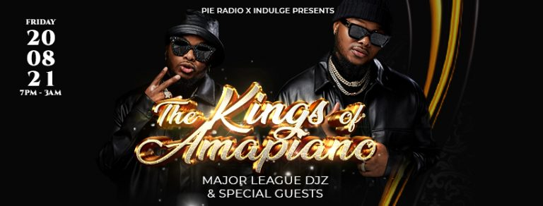 Pie Radio Presents: The Kings Of Amapiano With Major League DJz Plus Special Guests